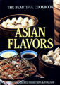 Asian Flavors the Beautiful Cookbook: Authentic Recipes from China & Thailand